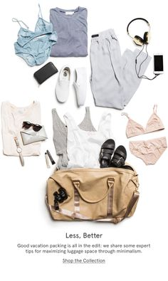 Less, Better. Good vacation packing is all in the edit: we share some expert tips for maximizing luggage space through minimalism.