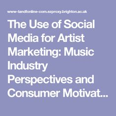 The Use of Social Media for Artist Marketing: Music Industry Perspectives and Consumer Motivations: International Journal on Media Management