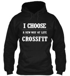 I Choose CrossFit  Driven by a personal commitment to push your body to the absolute limit, you train to beat your personal best. CrossFit is a way of life!