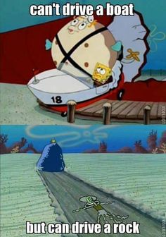 What do you mean he can drive a rock? He essentially killed squidword