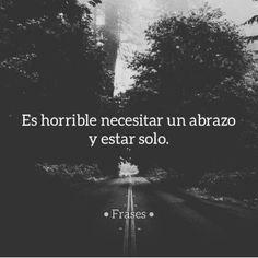"Es horrible necesitar un abrazo y estar solo ""#quotes #love #frases"" Frases Do Twitter, I Gotta Feeling, Pablo Escobar, Alone, Qoutes, Sad, Tumblr, Feelings, Words"
