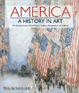 America: A History in Art - The American Journey Told by Painters, Sculptors, Photographers, and Architects