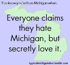 Michigan. yep, I felt this way as a kid...all I could think of was the cold and snow.  Now I love it!