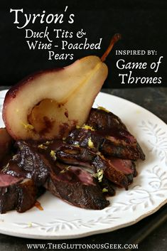 Tyrion's Duck Breasts & Wine-Poached Pears inspired by Tyrion Lannister from Game of Thrones. Recipe by The Gluttonous Geek. Pasta, Game Of Thrones Food, Wine Poached Pears, Tofu, Sushi, Drink Recipe Book, Medieval Recipes, Duck Recipes, Game Recipes