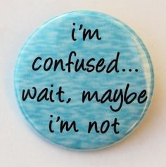 I'm Confused Wait Maybe I'm Not  Button Pinback by theangryrobot, $1.50