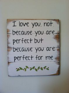"I love you, not because you are perfect but because you are perfect for me 13"" w x 14"" tall hand-painted wood sign"