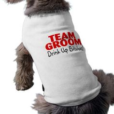 Team Groom Drink Up Bitches Dog Tee
