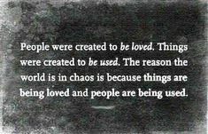 People were created to be loved.