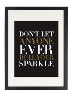 don´t let anyone dull your sparkle