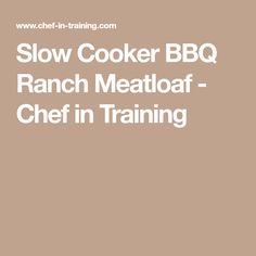 Slow Cooker BBQ Ranch Meatloaf - Chef in Training Ranch Meatloaf, Best Meatloaf, Meatloaf Recipes, Ranch Packet, Ranch Mix, Meat Loaf Recipe Easy, Slow Cooker Bbq, Barbecue Sauce, Good Company