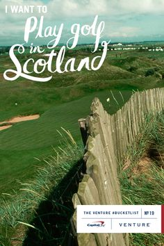 #BucketList Item No. 19 | Play Golf in Scotland Inspired by @Chris Lindgren Typography by Adam Hayes There is no better place to play than where it was born. With Venture Card miles, it's easy to leave your home for the 'Home of Golf'.