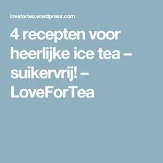 4 recepten voor heerlijke ice tea – suikervrij! – LoveForTea