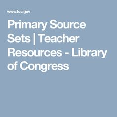 Primary Source Sets | Teacher Resources - Library of Congress