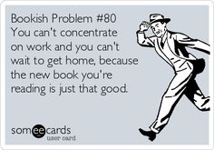 Bookish Problems #80  I love it when a book is that good!  Right noe I'm reading /Us/, and it;s wonderful!