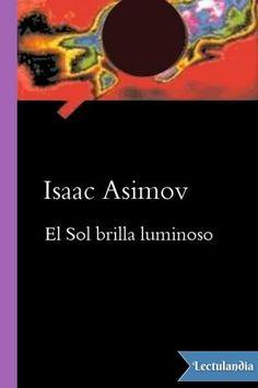 Bioquímico de profesión, Isaac Asimov es mundialmente famoso por su capacidad de divulgación científica. En este libro, El Sol Brilla Luminoso, Asimov recopila una serie de artículos, publicados en diferentes revistas y actualizados por él mismo, ...