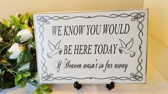Wedding Sign, Memorial Plaque,We Know You Would Be Here Today,If Heaven Wasn't So Far Away, Sentimental Verse, Gift, Handmade SK Products by SKPRODUCTS1 on Etsy