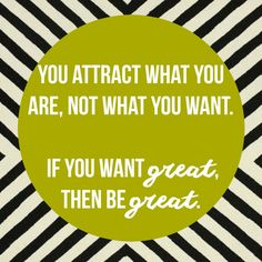 if you want great. then be great.