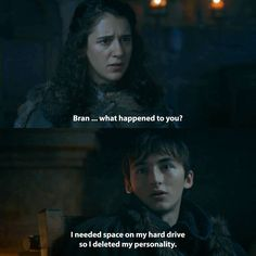Bran: I deleted my personality. Game of Thrones.