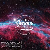 Marco Almanza - Ghost In A Glow (Original Mix) [Exclusive Premiere] by The Groove Dealer on SoundCloud