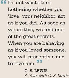 C.S. Lewis on loving your neighbor/one of the great secrets of this life.