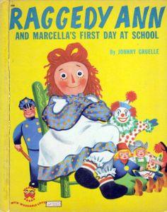 """Raggedy Ann and Marcella's First Day at School"" by Johnny Gruelle Illustrated by Tom Sinnickson Wonder Books, 1952"