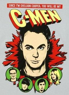 "They were the X-Men because of the X in Charles Xavier...""since I'm Sheldon Cooper, you will me my C-Men"""