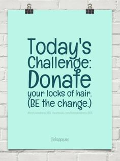 1-8-2015: Today's challenge: donate your locks of hair. (be the change.) by #feistykindness365  facebook.com/feistykindness365 #415461