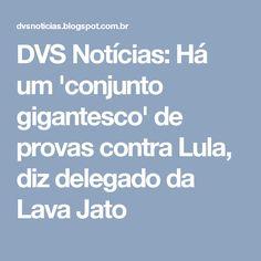 DVS Notícias: Há um 'conjunto gigantesco' de provas contra Lula, diz delegado da Lava Jato
