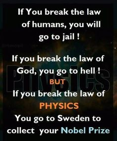 If you break the law of Physics you go to sweden to collect Nobel Prize. #Quote #physics #mondaymotivation