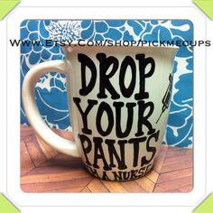 Nurse coffee mug. Nursing coffee cup. Nursing school by PickMeCups, $21.00 Drop your pants I'm a nurse