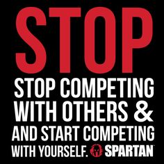 When your line of thinking is like that you are doomed to fuck up. Never compete with others. Do your thing and let them do their own. Life is better and more peaceful that way. Motivational Memes, Inspirational Quotes, Spartan Quotes, Race Quotes, Athlete Quotes, Warrior Quotes, Knowledge And Wisdom, Change Your Life, Spartan Race