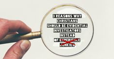 3 Reasons Why Christians Should Be Evidential Investigators Instead of Experience Junkies