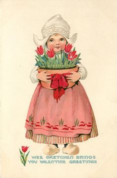 wee Gretchen brings you Valentine greetings, Dutch girl carries bowl of tulips