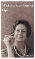 Opere / Wislawa Szymborska ; a cura di Pietro Marchesani