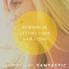 Summer....it's beach season, it's being free, it's letting your hair down! #AlwaysBeFantastic #summer #summerhair #summerlook