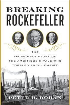 Buy Breaking Rockefeller: The Incredible Story of the Ambitious Rivals Who Toppled an Oil Empire by Peter B. Doran and Read this Book on Kobo's Free Apps. Discover Kobo's Vast Collection of Ebooks and Audiobooks Today - Over 4 Million Titles! New Books, Good Books, Books To Read, Free Books Online, Reading Online, Economics Books, Biography Books, Richest In The World, Richest Man