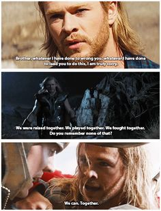 I love that no matter what Loki does, Thor still loves him.