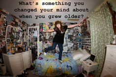 What's something you changed your mind about when you grew older?