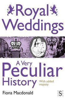 Royal Weddings, A Very Peculiar History  By Fiona Macdonald