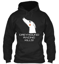 Greyhound Racing Kills! (Hoodie) | Teespring