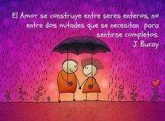 """""""El #Amor se construye entre seres enteros, no entre dos mitades que se necesitan para sentirse completos."""" #JorgeBucay"""