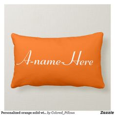 Shop Personalized orange solid with white name custom lumbar pillow created by Colored_Pillows. Orange Cushions, White Pillows, Throw Pillows, Custom Pillows, Decorative Pillows, White Names, Great Gifts For Men, Free Sewing, Lumbar Pillow