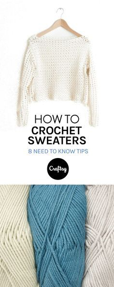 Learn how to crochet a sweater that you'll actually want to wear with these 8 need to know tips.