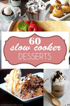 60 Slow Cooker Desserts~T~ Some very good recipes.