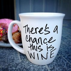 """There's a Chance This is Wine - Coffee Mug"" by Amanda Smith, $18.00- I NEED THIS IN MY LIFE ASAP"