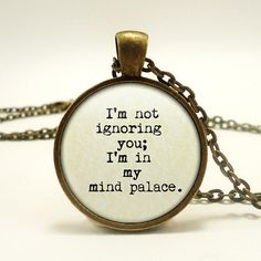 I'm Not Ignoring You - I'm in My Mind Palace - Hand Crafted Pendant Necklace - Sherlock Jewelry