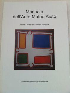 Manuale dell'Auto Mutuo Aiuto.  Enrico Cazzaniga e Andrea Noventa.