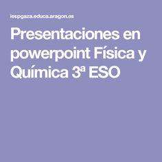Presentaciones en powerpoint Física y Química 3ª ESO