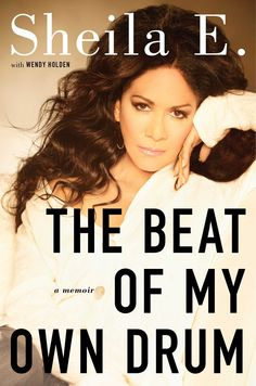 The Beat of My Own Drum: a memoir by Sheila E. with Wendy Wolden (B E E.,She)
