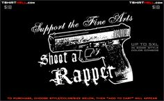 every rapper deserves something, how about a .45 cal between their eyes